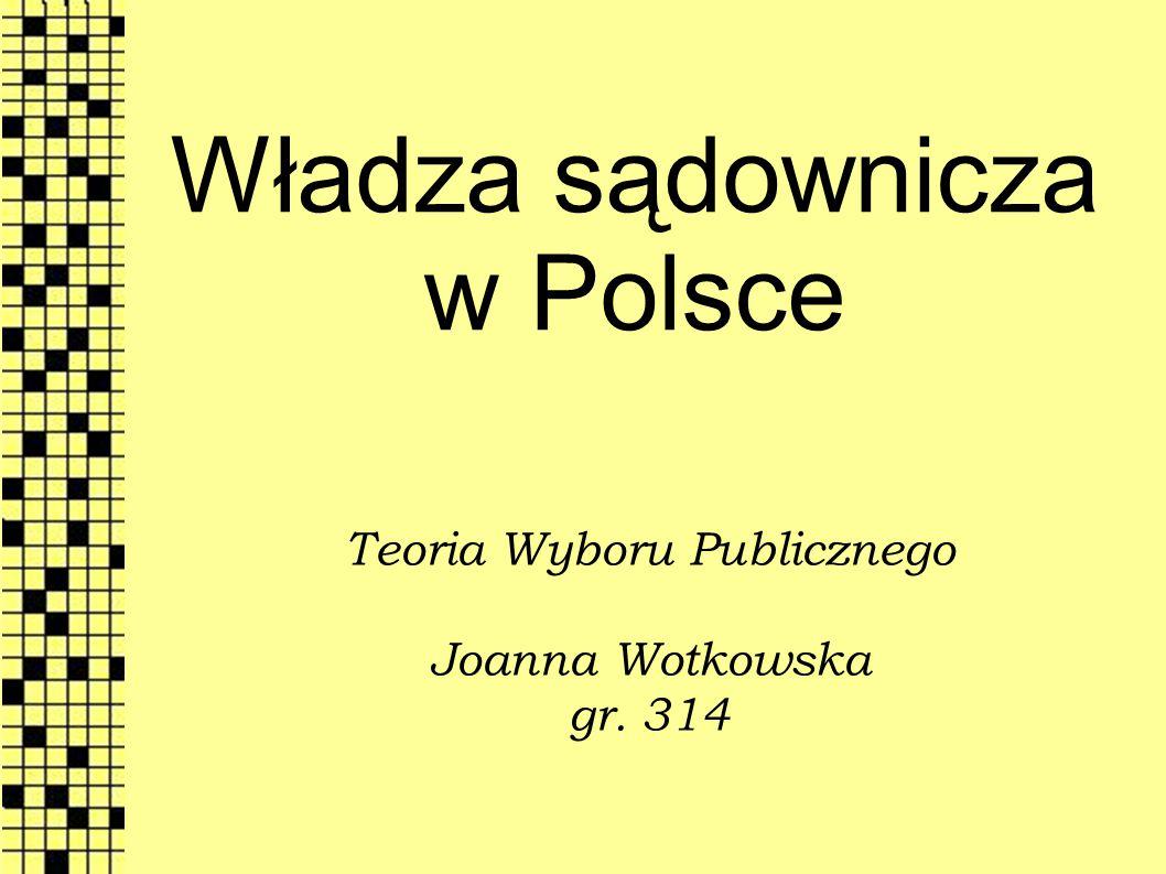 Władza sądownicza w Polsce Teoria Wyboru Publicznego Joanna Wotkowska gr. 314
