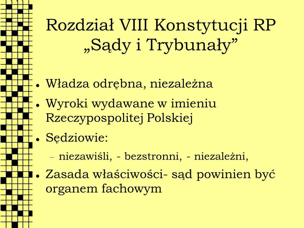 """Rozdział VIII Konstytucji RP """"Sądy i Trybunały"""" Władza odrębna, niezależna Wyroki wydawane w imieniu Rzeczypospolitej Polskiej Sędziowie:  niezawiśli"""