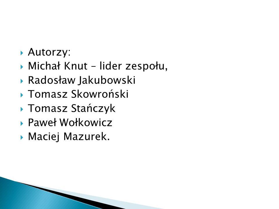 Autorzy:  Michał Knut – lider zespołu,  Radosław Jakubowski  Tomasz Skowroński  Tomasz Stańczyk  Paweł Wołkowicz  Maciej Mazurek.