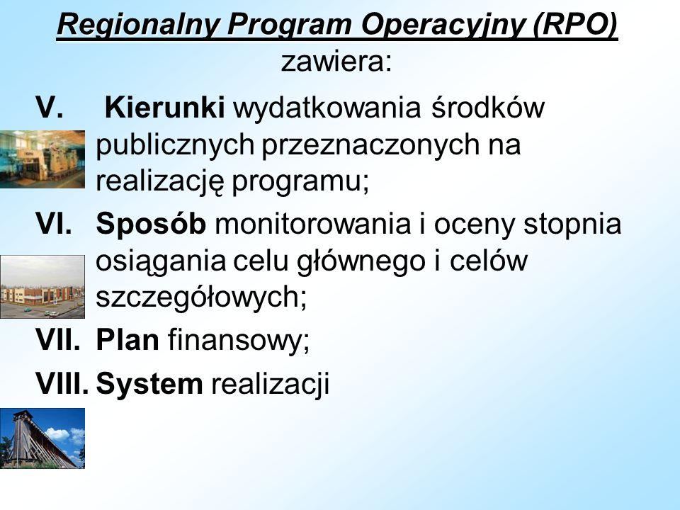 Regionalny Program Operacyjny (RPO) Regionalny Program Operacyjny (RPO) zawiera: V. Kierunki wydatkowania środków publicznych przeznaczonych na realiz