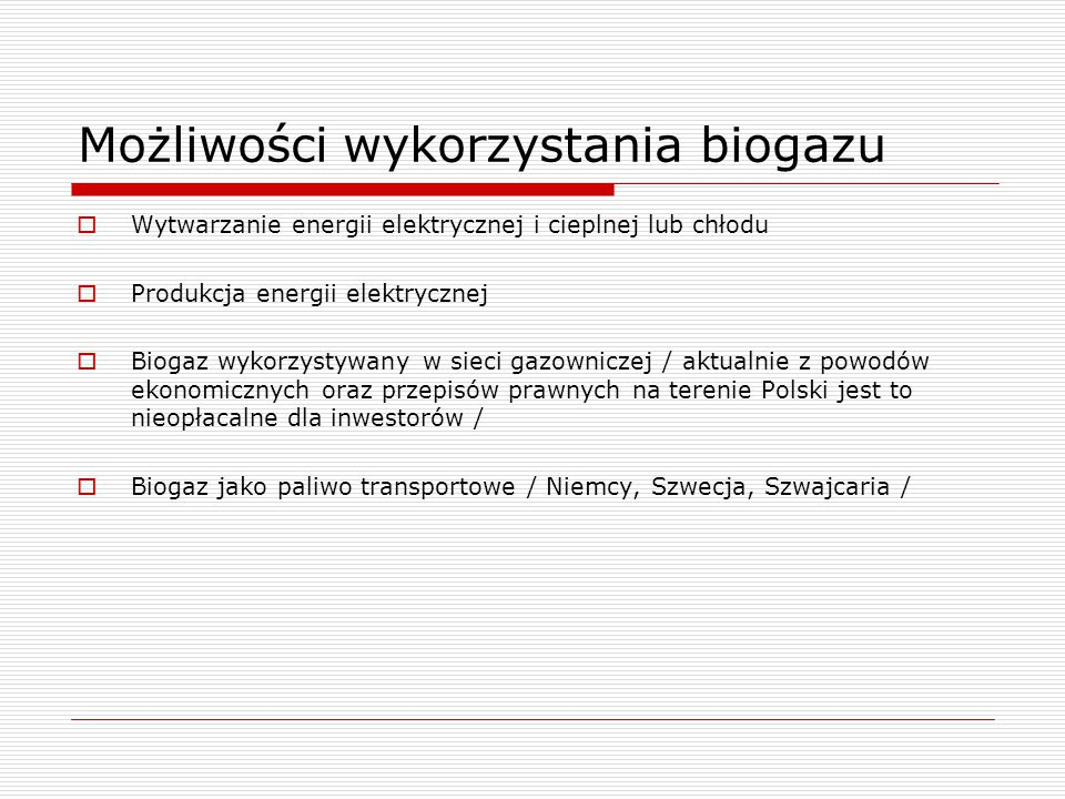 Możliwości wykorzystania biogazu  Wytwarzanie energii elektrycznej i cieplnej lub chłodu  Produkcja energii elektrycznej  Biogaz wykorzystywany w s
