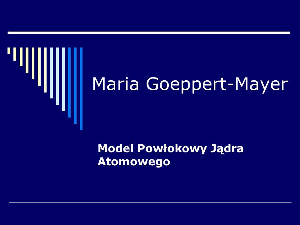 Maria Goeppert-Mayer Model Powłokowy Jądra Atomowego