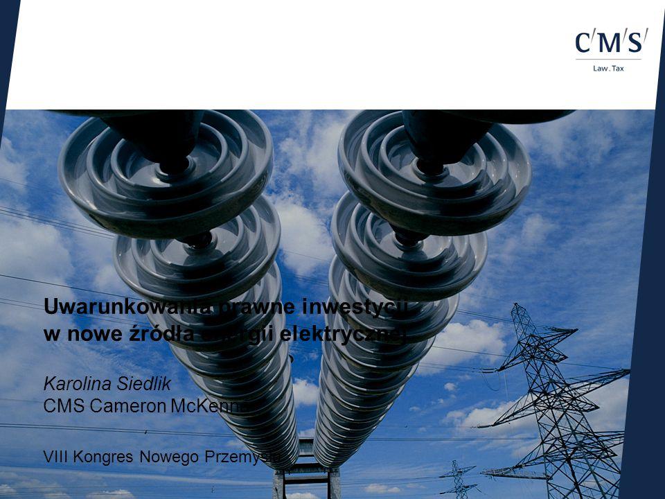 Warsaw / 12259706.111 VIII Kongres Nowego Przemysłu Uwarunkowania prawne inwestycji w nowe źródła energii elektrycznej Karolina Siedlik CMS Cameron McKenna