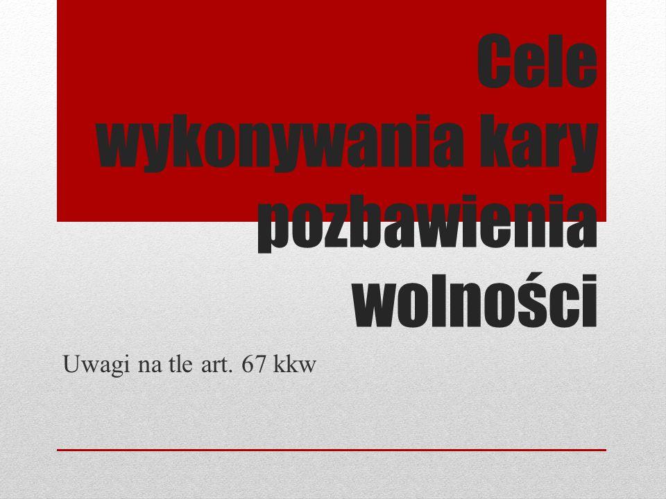Cele wykonywania kary pozbawienia wolności Uwagi na tle art. 67 kkw