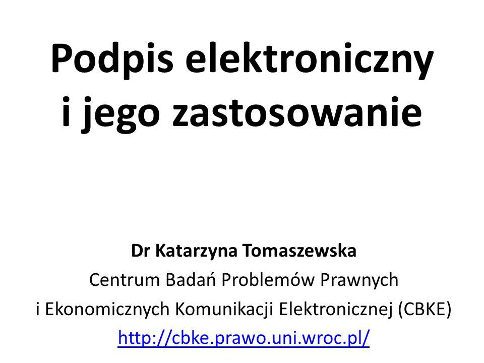 Podpis elektroniczny i jego zastosowanie Dr Katarzyna Tomaszewska Centrum Badań Problemów Prawnych i Ekonomicznych Komunikacji Elektronicznej (CBKE) h