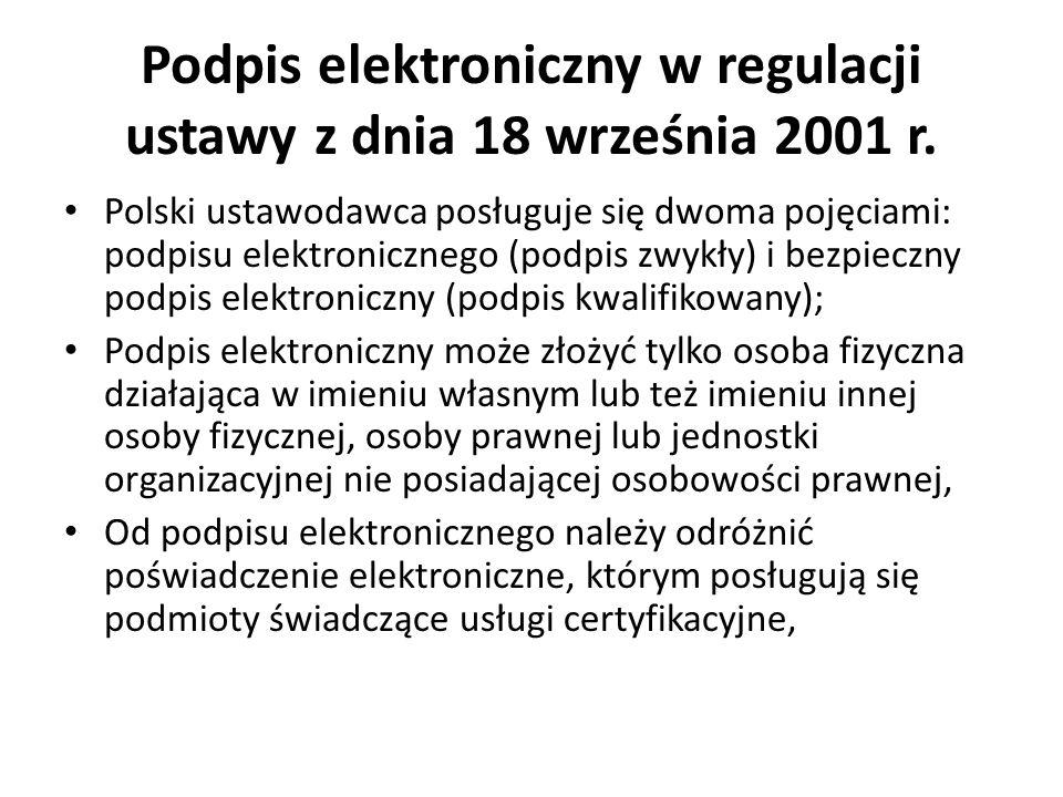 Podpis elektroniczny w regulacji ustawy z dnia 18 września 2001 r. Polski ustawodawca posługuje się dwoma pojęciami: podpisu elektronicznego (podpis z