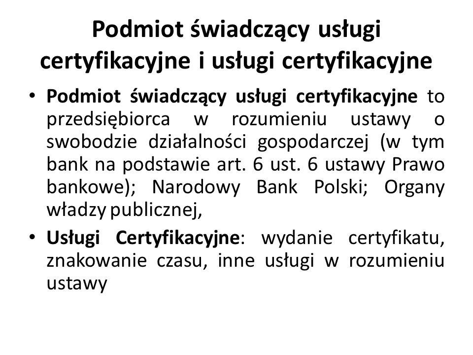 Podmiot świadczący usługi certyfikacyjne i usługi certyfikacyjne Podmiot świadczący usługi certyfikacyjne to przedsiębiorca w rozumieniu ustawy o swob