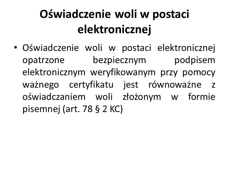 Oświadczenie woli w postaci elektronicznej Oświadczenie woli w postaci elektronicznej opatrzone bezpiecznym podpisem elektronicznym weryfikowanym przy