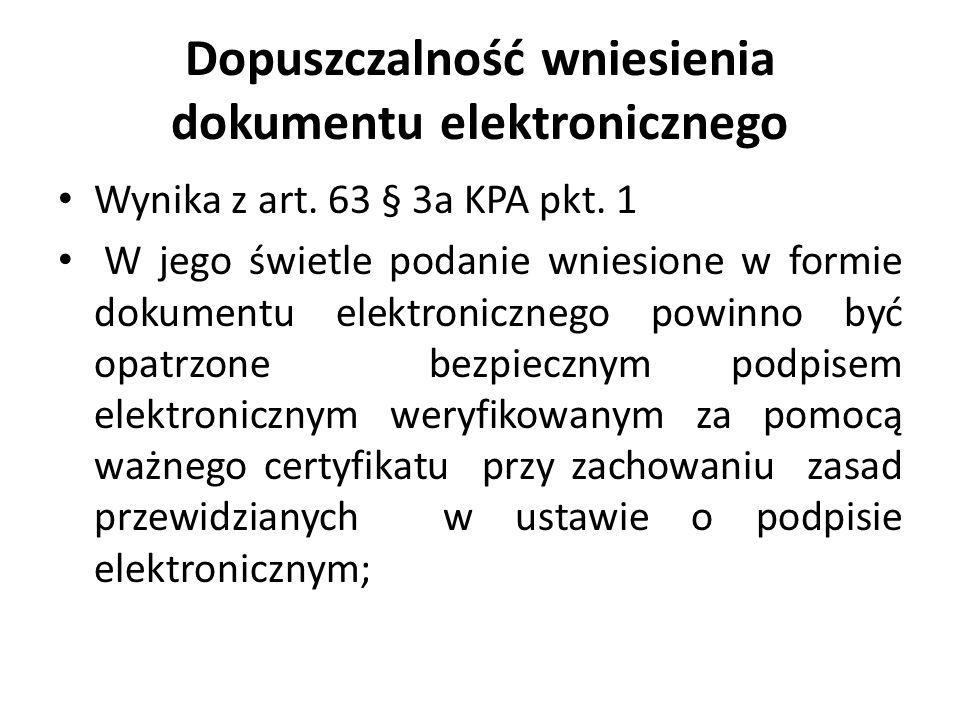 Dopuszczalność wniesienia dokumentu elektronicznego Wynika z art. 63 § 3a KPA pkt. 1 W jego świetle podanie wniesione w formie dokumentu elektroniczne
