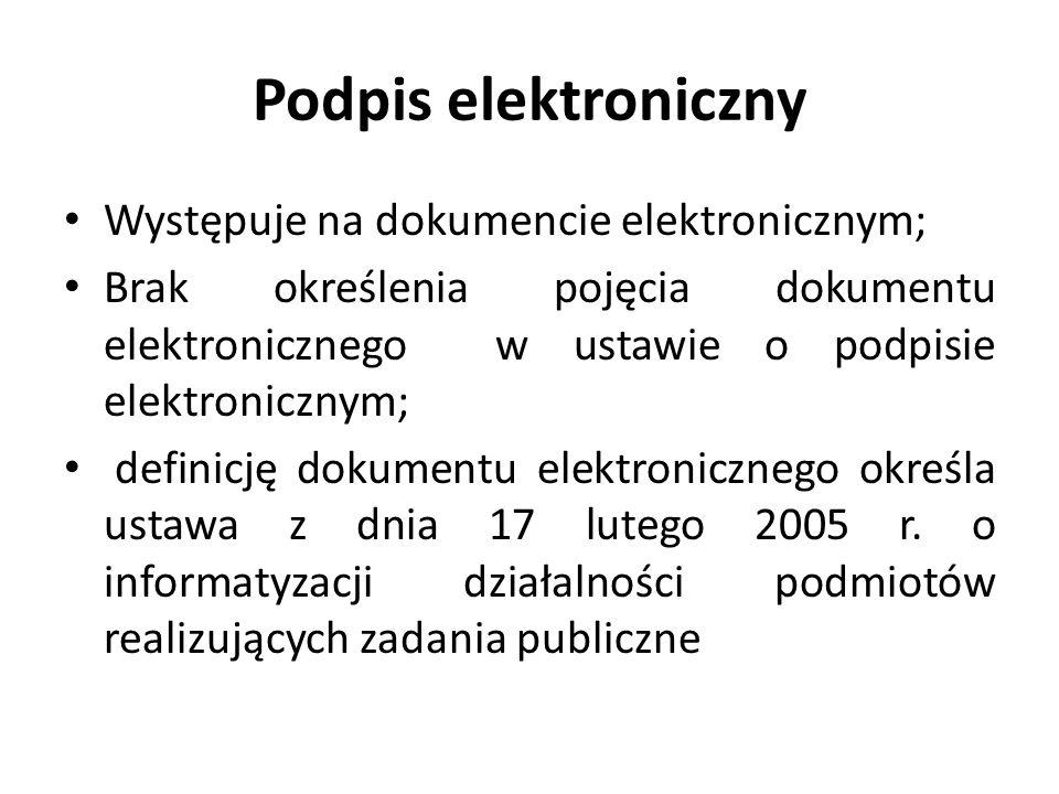Podpis elektroniczny Występuje na dokumencie elektronicznym; Brak określenia pojęcia dokumentu elektronicznego w ustawie o podpisie elektronicznym; de