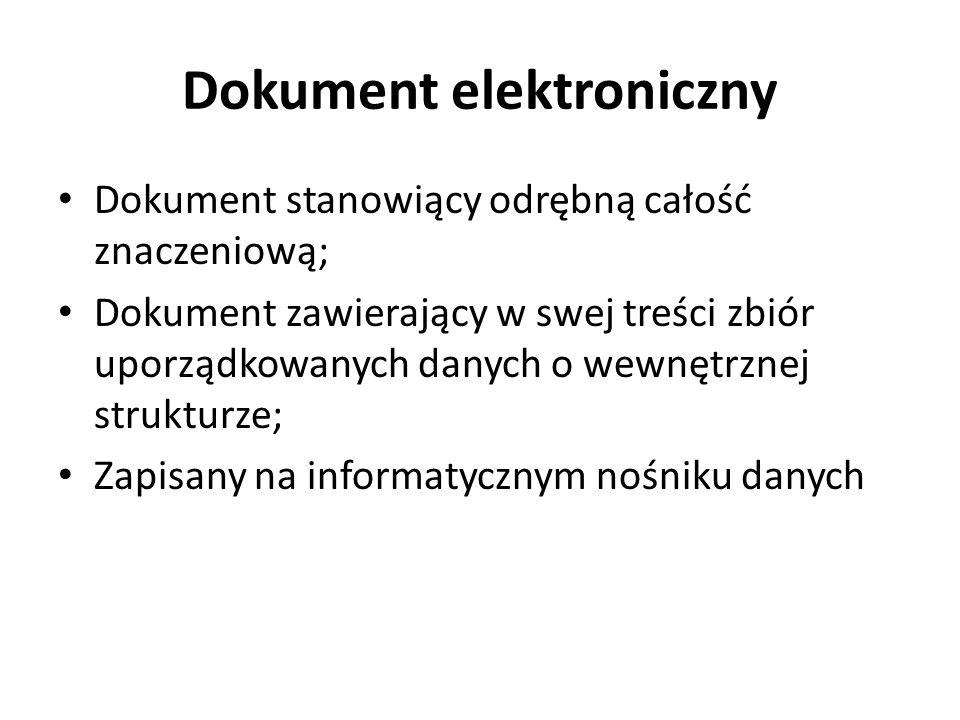 Dokument elektroniczny Dokument stanowiący odrębną całość znaczeniową; Dokument zawierający w swej treści zbiór uporządkowanych danych o wewnętrznej s