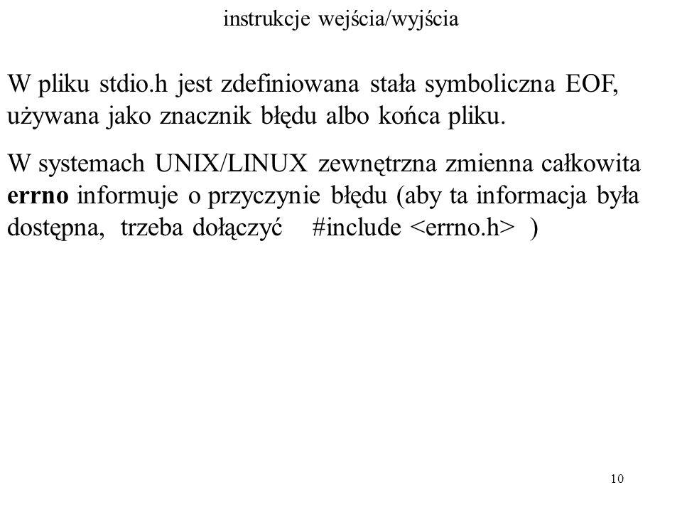 10 instrukcje wejścia/wyjścia W pliku stdio.h jest zdefiniowana stała symboliczna EOF, używana jako znacznik błędu albo końca pliku.