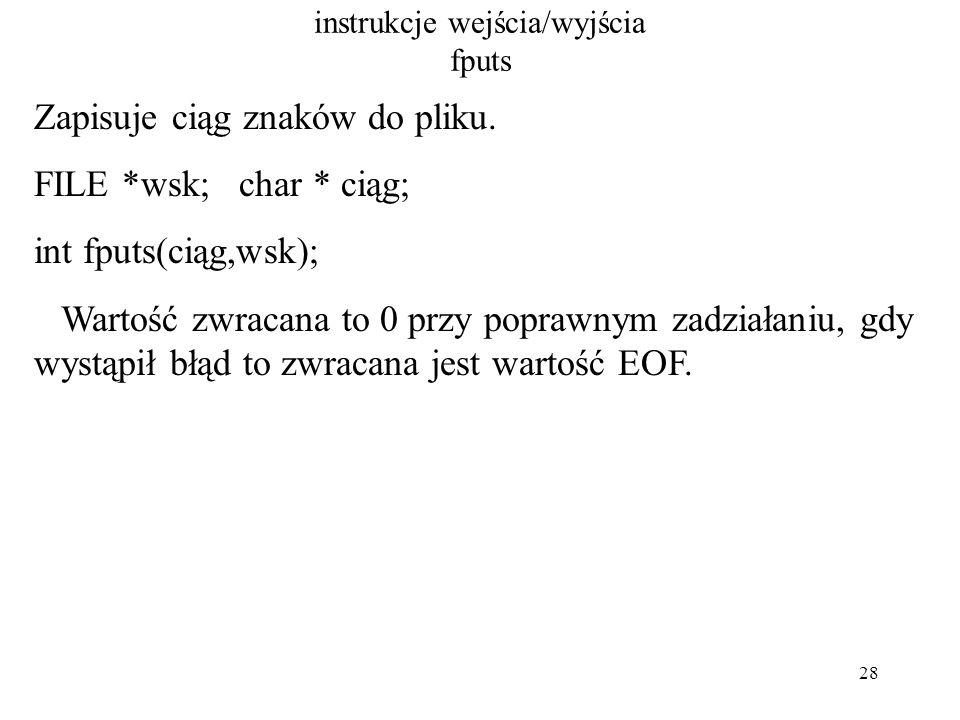 28 instrukcje wejścia/wyjścia fputs Zapisuje ciąg znaków do pliku.
