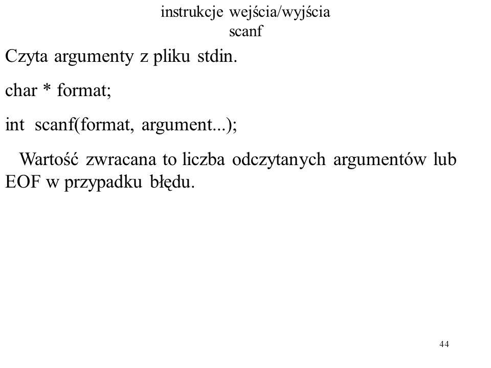 44 instrukcje wejścia/wyjścia scanf Czyta argumenty z pliku stdin.