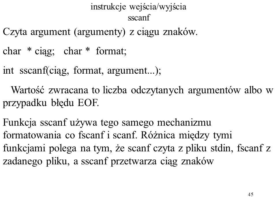 45 instrukcje wejścia/wyjścia sscanf Czyta argument (argumenty) z ciągu znaków.