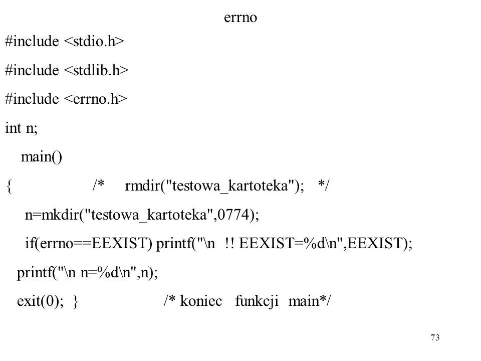 73 errno #include int n; main() { /* rmdir(