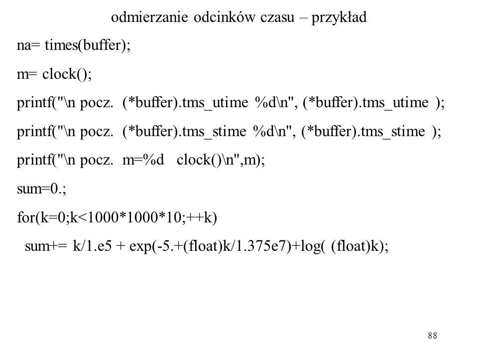 88 odmierzanie odcinków czasu – przykład na= times(buffer); m= clock(); printf( \n pocz.