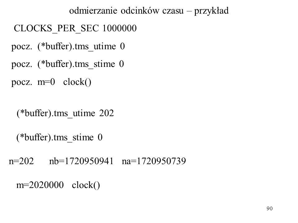 90 odmierzanie odcinków czasu – przykład CLOCKS_PER_SEC 1000000 pocz.