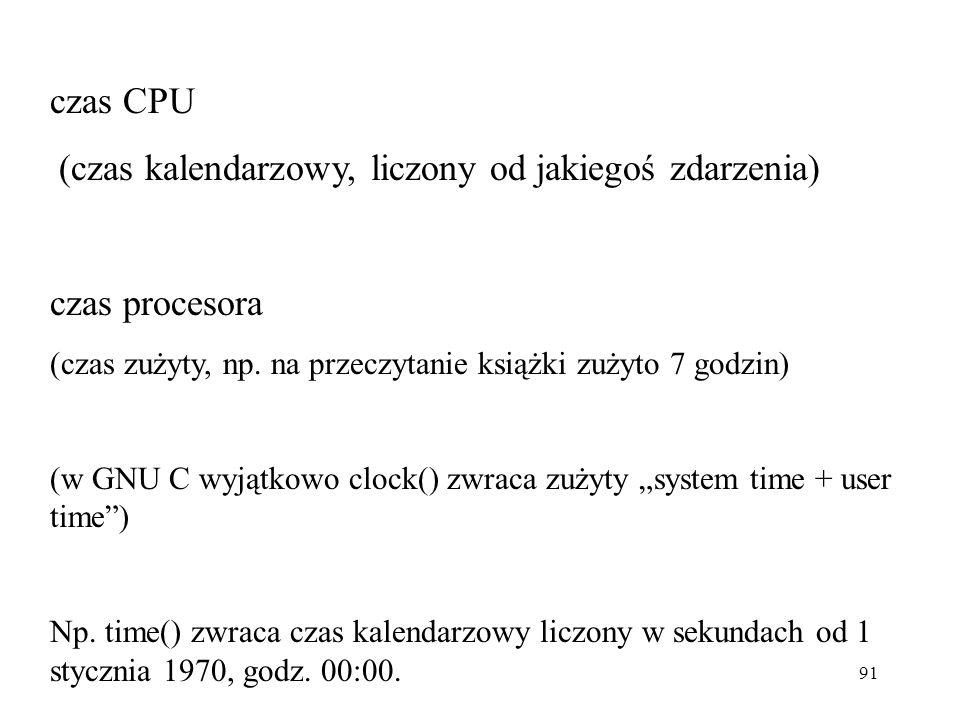 91 czas CPU (czas kalendarzowy, liczony od jakiegoś zdarzenia) czas procesora (czas zużyty, np.