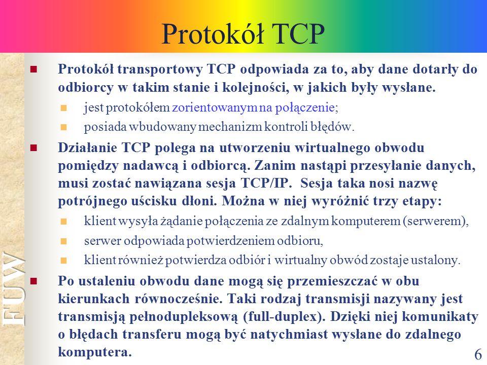 6 Protokół TCP Protokół transportowy TCP odpowiada za to, aby dane dotarły do odbiorcy w takim stanie i kolejności, w jakich były wysłane. jest protok