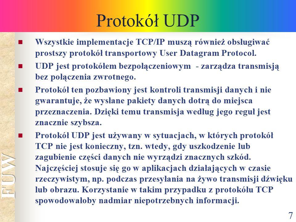 7 Protokół UDP Wszystkie implementacje TCP/IP muszą również obsługiwać prostszy protokół transportowy User Datagram Protocol. UDP jest protokółem bezp