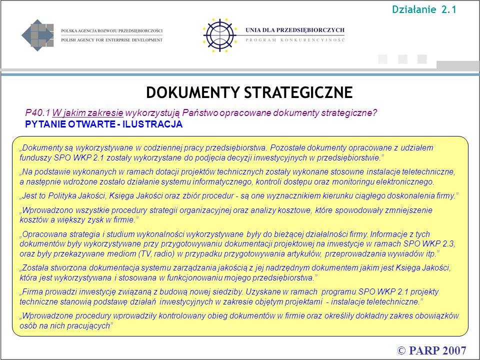 DOKUMENTY STRATEGICZNE © PARP 2007 Działanie 2.1 P40.1 W jakim zakresie wykorzystują Państwo opracowane dokumenty strategiczne.
