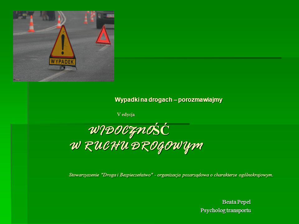 Wypadki na drogach – porozmawiajmy V edycja WIDOCZNO ŚĆ W RUCHU DROGOWYM Stowarzyszenie Droga i Bezpieczeństwo - organizacja pozarządowa o charakterze ogólnokrajowym.