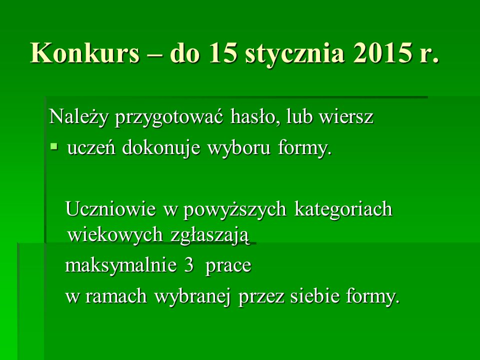 Konkurs – do 15 stycznia 2015 r. Należy przygotować hasło, lub wiersz  uczeń dokonuje wyboru formy. Uczniowie w powyższych kategoriach wiekowych zgła