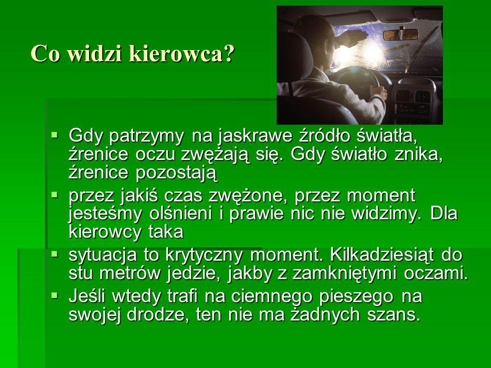 Co widzi kierowca?  Gdy patrzymy na jaskrawe źródło światła, źrenice oczu zwężają się. Gdy światło znika, źrenice pozostają  przez jakiś czas zwężon