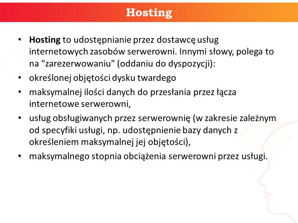 Hosting Hosting to udostępnianie przez dostawcę usług internetowych zasobów serwerowni. Innymi słowy, polega to na
