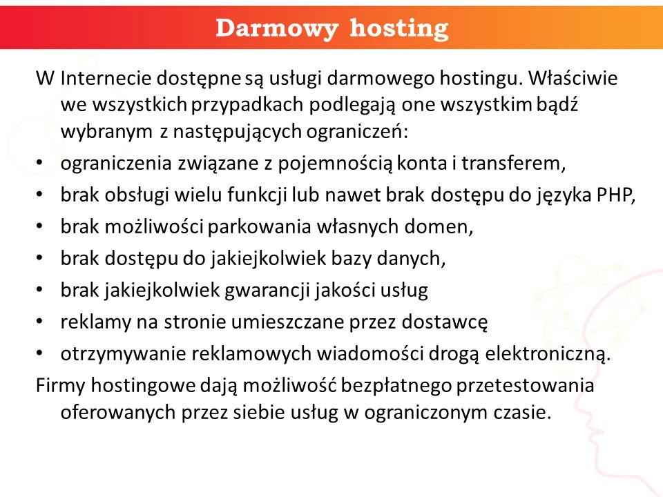 Darmowy hosting W Internecie dostępne są usługi darmowego hostingu. Właściwie we wszystkich przypadkach podlegają one wszystkim bądź wybranym z następ