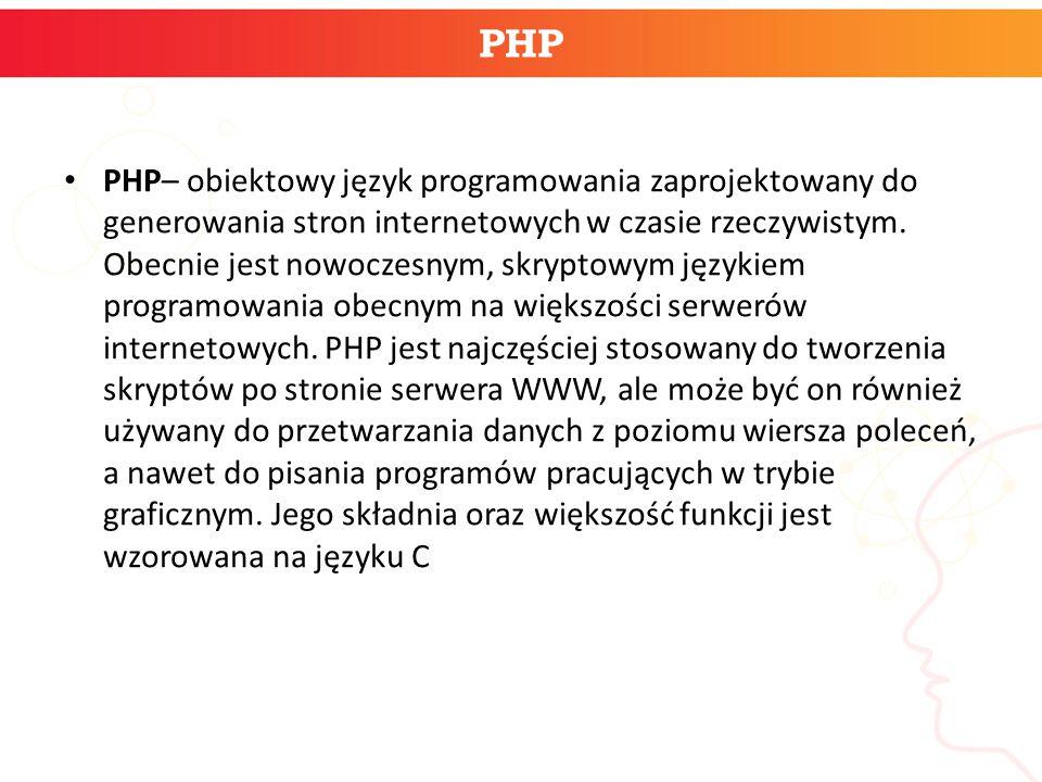 PHP PHP– obiektowy język programowania zaprojektowany do generowania stron internetowych w czasie rzeczywistym. Obecnie jest nowoczesnym, skryptowym j