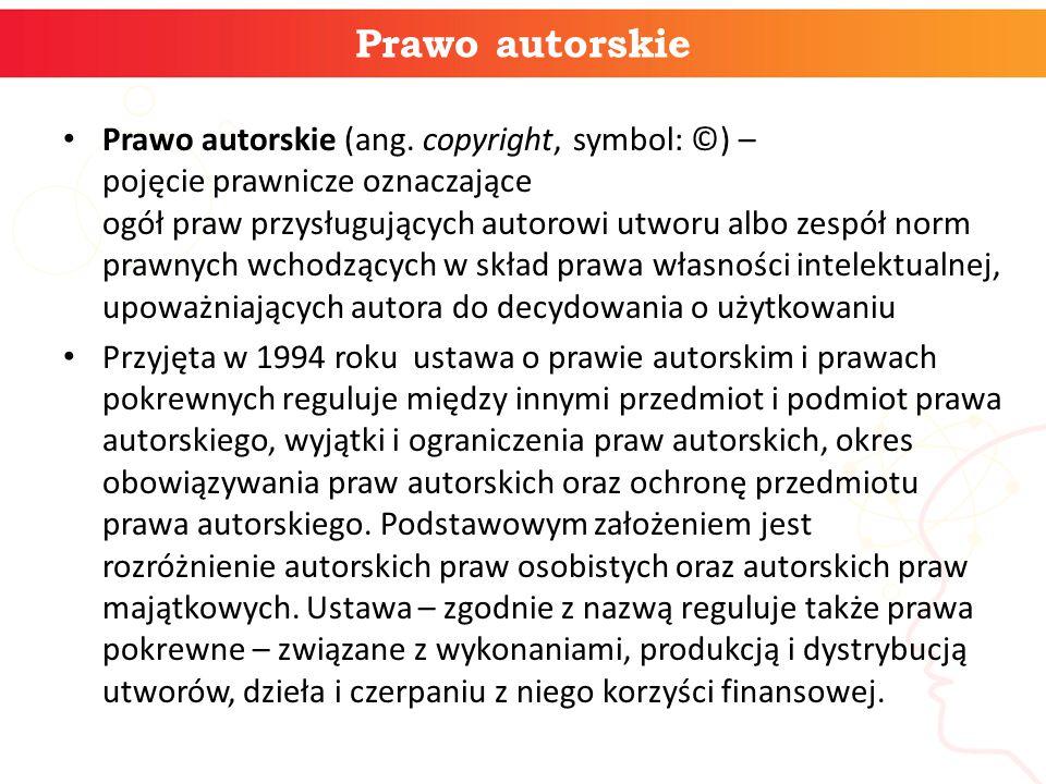 Prawo autorskie Prawo autorskie (ang. copyright, symbol: ©) – pojęcie prawnicze oznaczające ogół praw przysługujących autorowi utworu albo zespół norm