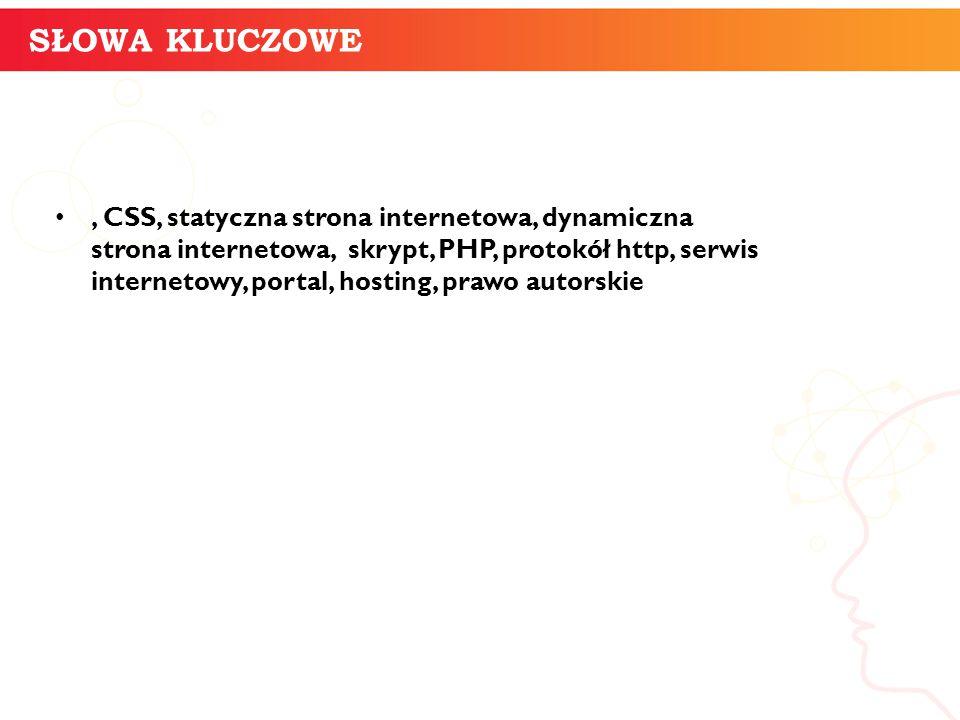 SŁOWA KLUCZOWE informatyka +, CSS, statyczna strona internetowa, dynamiczna strona internetowa, skrypt, PHP, protokół http, serwis internetowy, portal, hosting, prawo autorskie