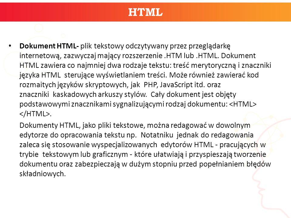 HTML Dokument HTML- plik tekstowy odczytywany przez przeglądarkę internetową, zazwyczaj mający rozszerzenie.HTM lub.HTML. Dokument HTML zawiera co naj