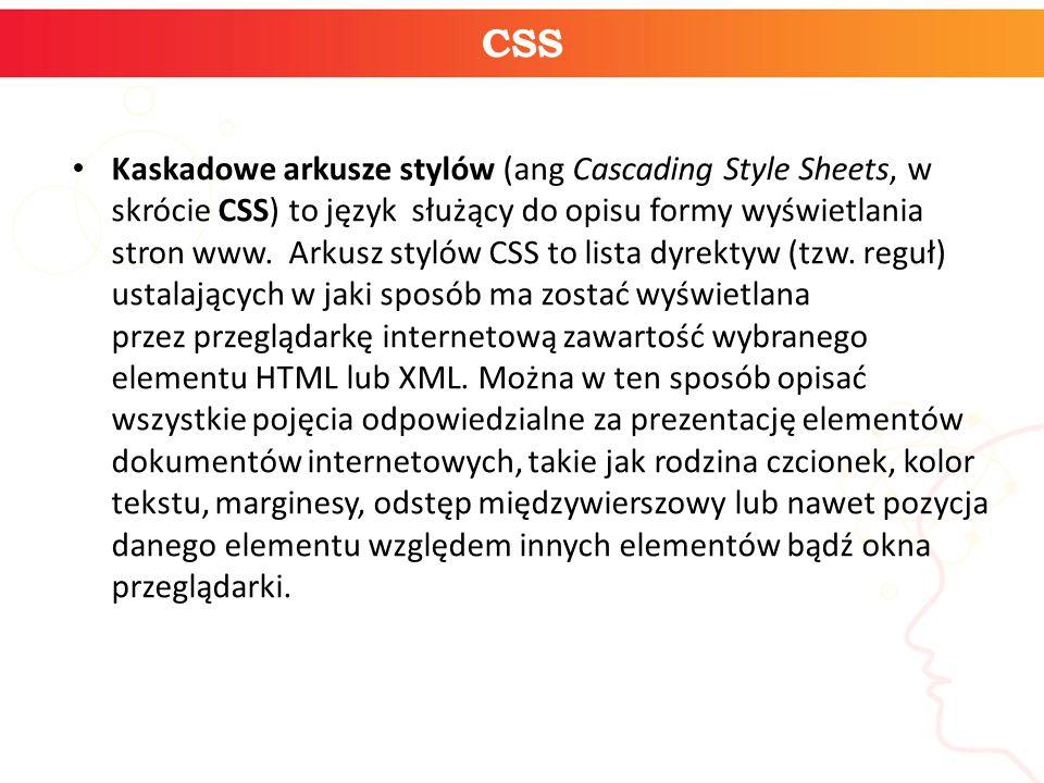 CSS Kaskadowe arkusze stylów (ang Cascading Style Sheets, w skrócie CSS) to język służący do opisu formy wyświetlania stron www. Arkusz stylów CSS to