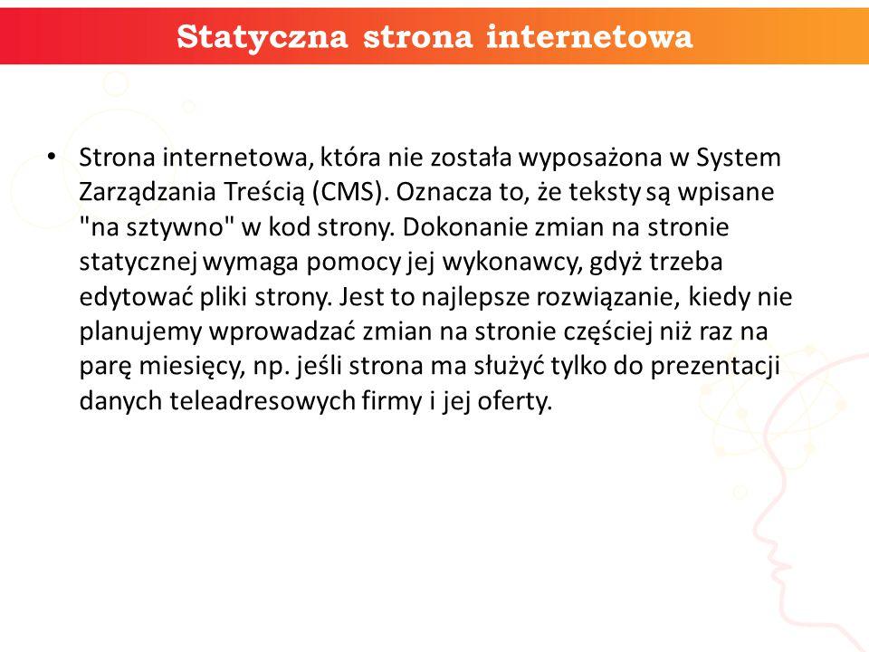 Statyczna strona internetowa Strona internetowa, która nie została wyposażona w System Zarządzania Treścią (CMS).