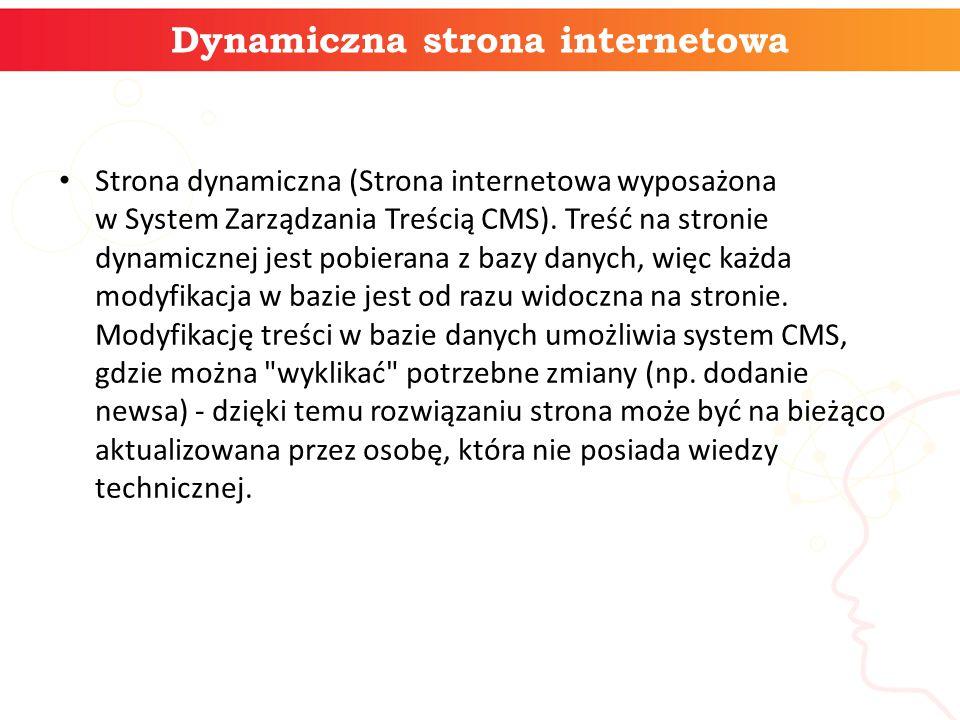 Dynamiczna strona internetowa Strona dynamiczna (Strona internetowa wyposażona w System Zarządzania Treścią CMS). Treść na stronie dynamicznej jest po