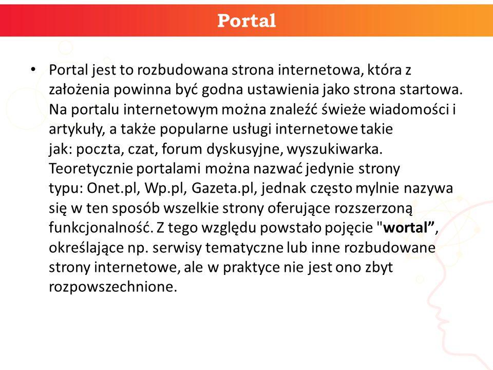 Portal Portal jest to rozbudowana strona internetowa, która z założenia powinna być godna ustawienia jako strona startowa. Na portalu internetowym moż