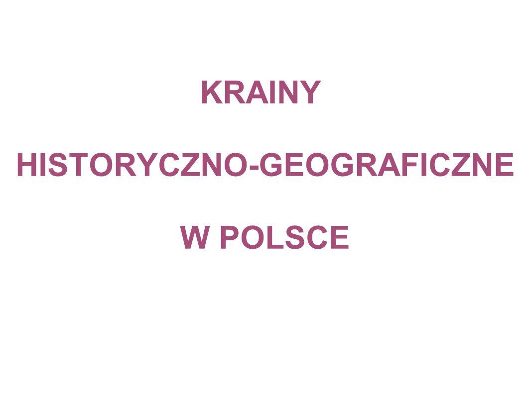 KRAINY HISTORYCZNO-GEOGRAFICZNE W POLSCE