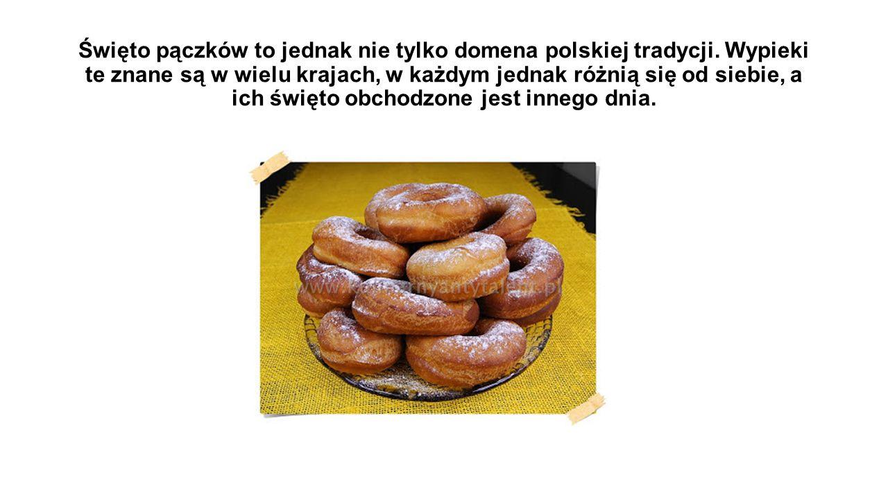 Święto pączków to jednak nie tylko domena polskiej tradycji. Wypieki te znane są w wielu krajach, w każdym jednak różnią się od siebie, a ich święto o