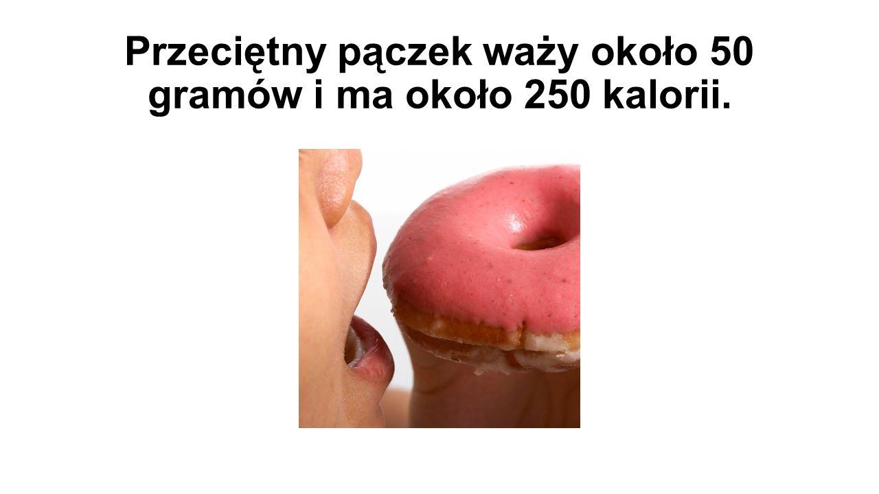Przeciętny pączek waży około 50 gramów i ma około 250 kalorii.