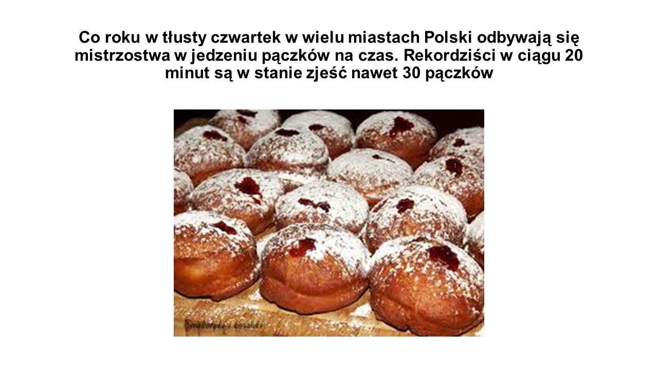 Co roku w tłusty czwartek w wielu miastach Polski odbywają się mistrzostwa w jedzeniu pączków na czas. Rekordziści w ciągu 20 minut są w stanie zjeść
