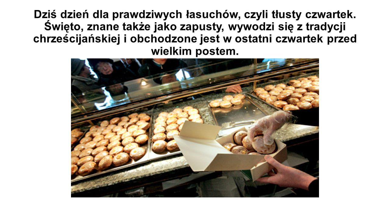 W tłusty czwartek według tradycji dozwolone jest objadanie się.