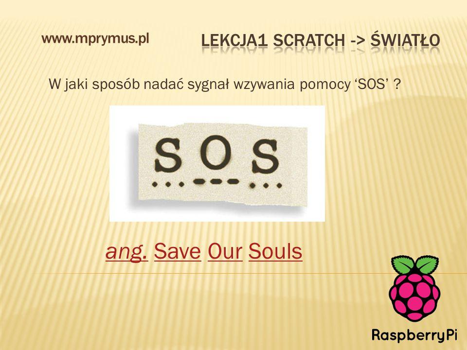 W jaki sposób nadać sygnał wzywania pomocy 'SOS' ? www.mprymus.pl ang. Save Our Soulsang.SaveOurSouls