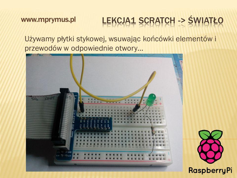 Używamy płytki stykowej, wsuwając końcówki elementów i przewodów w odpowiednie otwory… www.mprymus.pl