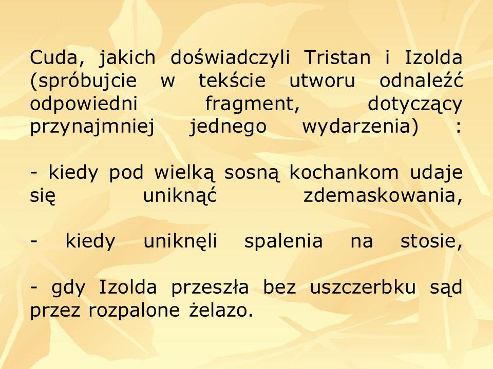 Cuda, jakich doświadczyli Tristan i Izolda (spróbujcie w tekście utworu odnaleźć odpowiedni fragment, dotyczący przynajmniej jednego wydarzenia) : - k