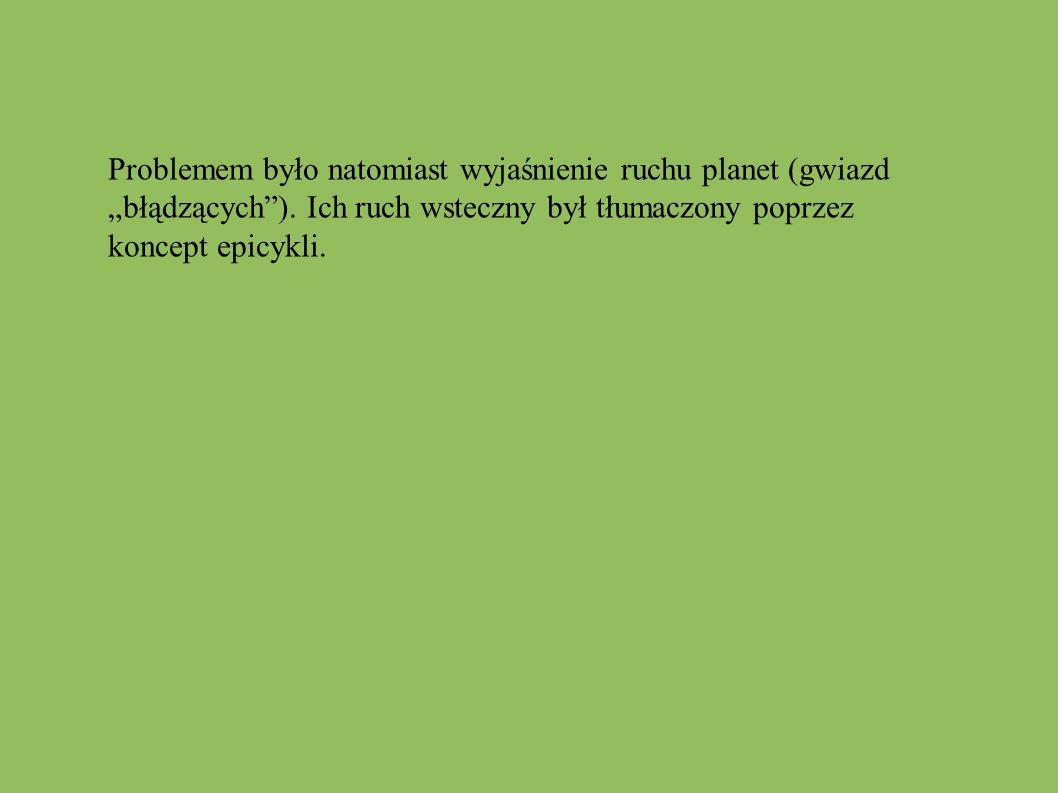 """Problemem było natomiast wyjaśnienie ruchu planet (gwiazd """"błądzących""""). Ich ruch wsteczny był tłumaczony poprzez koncept epicykli."""