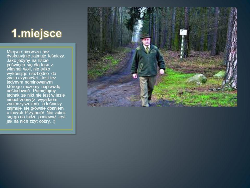 Miejsce pierwsze bez dyskusyjnie zajmuje leśniczy. Jako jedyny na liście poświęca się dla lasu z własnej woli, nie tylko wykonując niezbędne do życia