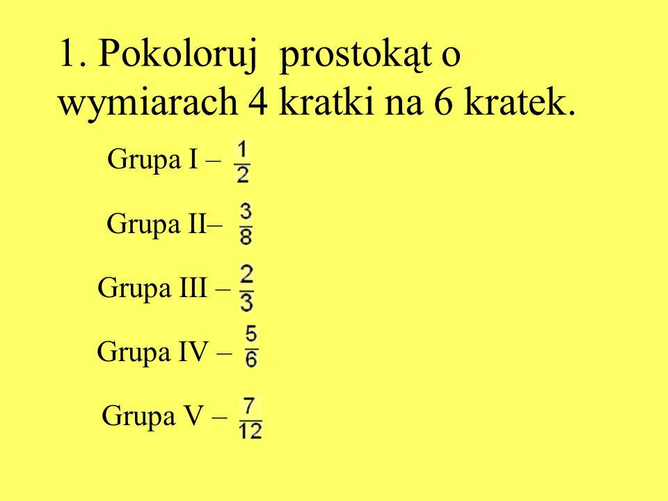 1. Pokoloruj prostokąt o wymiarach 4 kratki na 6 kratek. Grupa I – Grupa II– Grupa III – Grupa IV – Grupa V –